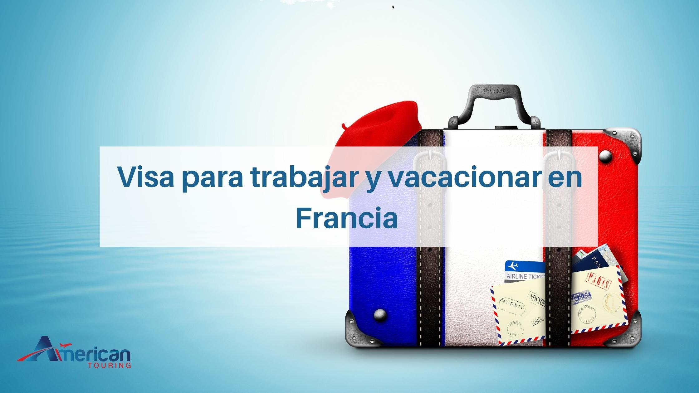 Visa para trabajar y vacacionar en Francia